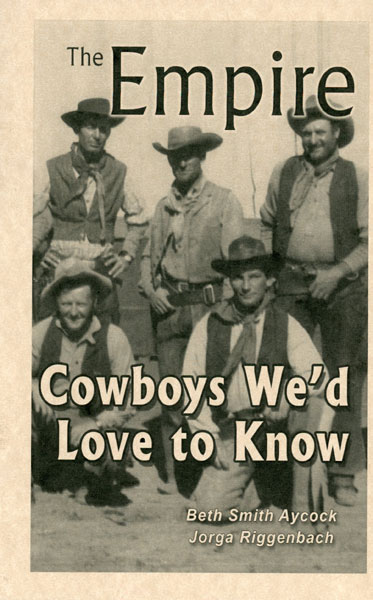 The Empire. Cowboys We'd Love To Know  Beth Smith, Jorga Riggenbach Aycock [Edited By Martin Riggenbach]