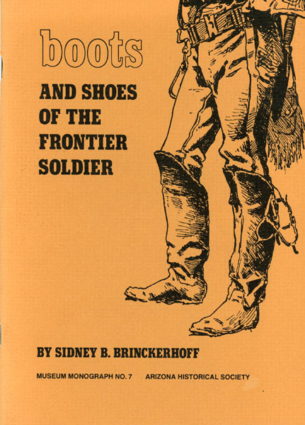 Boots And Shoes Of The Frontier Soldier, 1865-1893. by Sidney B. Brinckerhoff