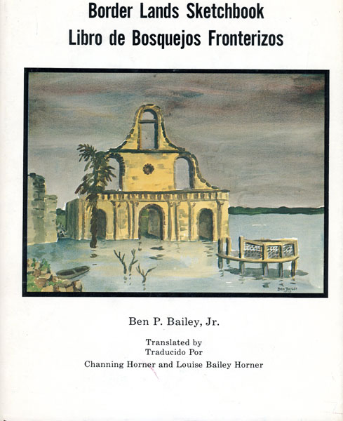 Border Lands Sketchbook. Libro De Bosquejos Fronterizos  Jr., Ben P.  Bailey [Translated By Channing Horner And Louise Bailey Horner]