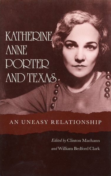 Katherine Anne Porter And Texas, An Uneasy Relationship  Clinton And William Bedford Clark  Machann [Edited By]