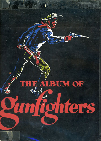 The Album Of Gunfighters. by J. Marvin And Noah H. Rose. Hunter