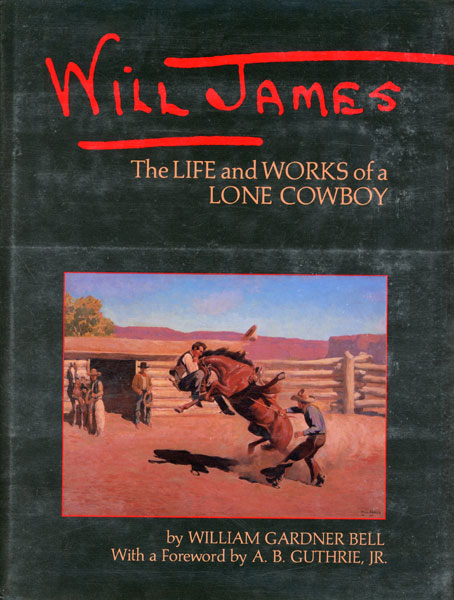 Will James: The Life And Works Of A Lone Cowboy. by William Gardner. Bell