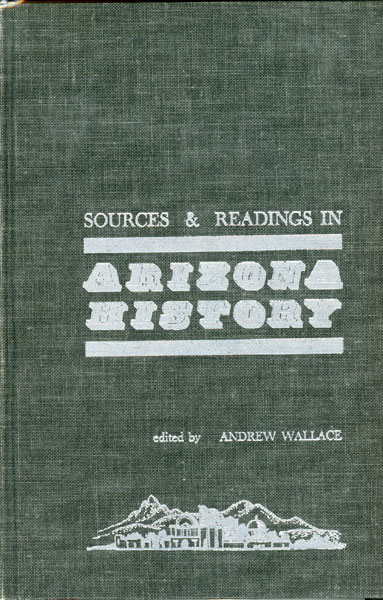 Sources & Readings In Arizona History. A Checklist Of Literature Concerning Arizona's Past  Andrew [Decorations By Anne Merriman Peck] Wallace [Edited By]
