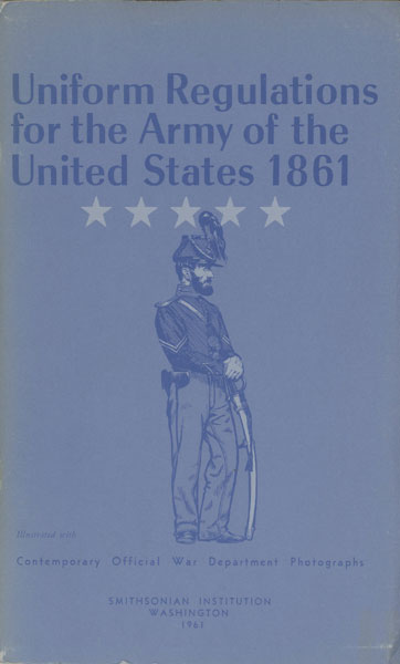 Uniform Regulations For The Army Of The United States 1861 by United States Army