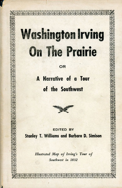 Washington Irving On The Prairie Or A Narrative Of A Tour Of The Southwest In The Year 1832  Henry Leavitt Ellsworth [Edited By Stanley T. Williams And Barbara D. Simison]
