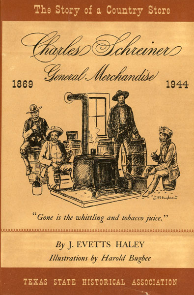 Charles Schreiner General Merchandise: The Story Of A Country Store. by J. Evetts Haley