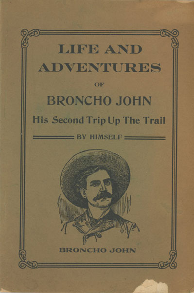 Life And Adventures Of Broncho John, His Second Trip Up The Trail. (Cover Title)  John H. Sullivan [Broncho John]