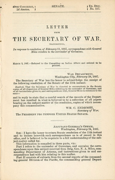 Letter From The Secretary Of War, Transmitting In Response To Resolution Of February 11, 1887, Correspondence With General Miles Relative To The Surrender Of Geronimo.  Wm. C. Endicott [Secretary Of War]