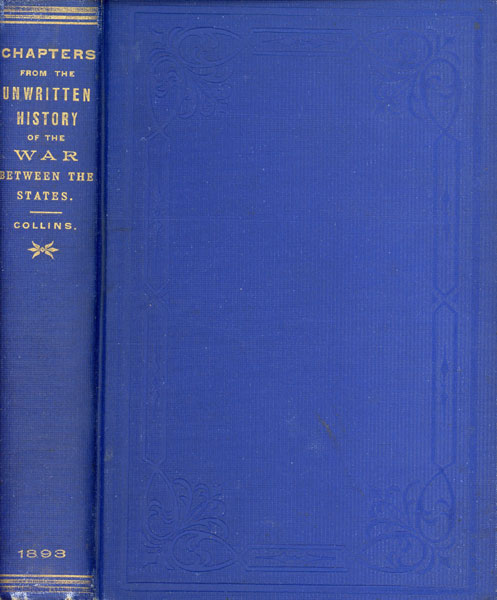 Chapters From The Unwritten History Of The War Between The States; Or, The Incidents In The Life Of A Confederate Soldier In Camp, On The March, In The Great Battles, And In Prison by Lieut. R. M. Collins