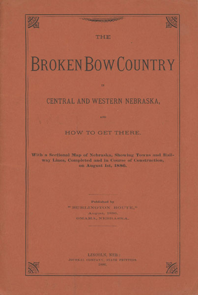 "The Broken Bow Country In Central And Western Nebraska, And How To Get There. With A Sectional Map On Nebraska, Showing Towns And Railway Lines, Completed And In Course Of Construction, On August 1st, 1886 by ""Burlington Route"""