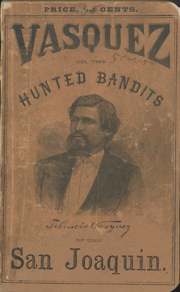 Vasquez; Or, The Hunted Bandits Of The San Joaquin. Containing Thrilling Scenes And Incidents Among The Outlaws And Desperadoes Of Southern California. With A Full And Accurate Account Of The Capture, Trial, And Execution Of The Noted Bandit  Geo. A. Beers, Esq