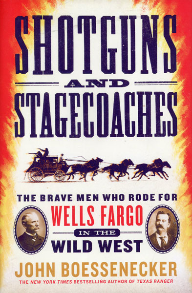 Shotguns And Stagecoaches. The Brave Men Who Rode For Wells Fargo In The Wild West by John Boessenecker