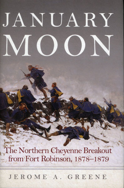 January Moon. The Northern Cheyenne Breakout From Fort Robinson, 1878-1879 by Jerome A. Greene