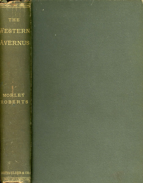 The Western Avernus Or Toil And Travel In Further North America by Morley Roberts