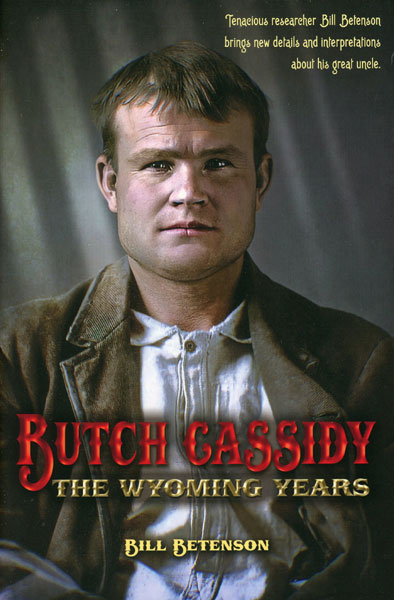 "Butch Cassidy, The Wyoming Years by W. J. ""Bill"" Betenson"