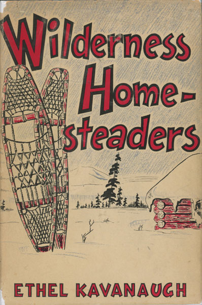 Wilderness Homesteaders by Ethel Kavanaugh