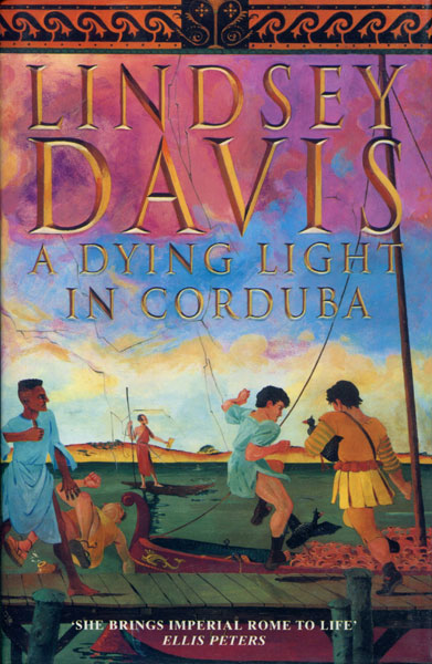 A Dying Light In Corduba. by  Lindsey. Davis