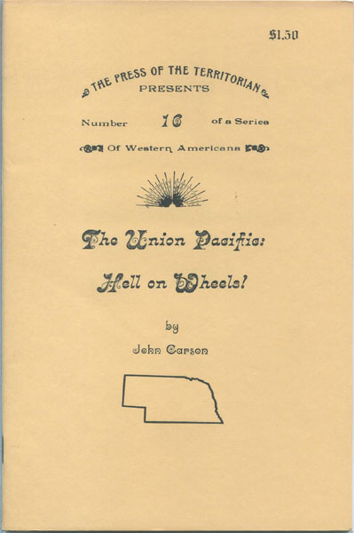 The Union Pacific: Hell On Wheels by  John Carson