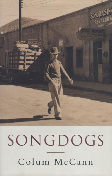 Songdogs. by Colum. Mccann