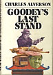 Goodey's Last Stand. by Charles. Alverson