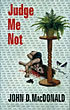 Judge Me Not. by  John D. Macdonald