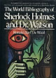 The World Bibliography Of Sherlock Holmes And Dr. Watson. A Classified And Annotated List Of Materials Relating To Their Lives Andadventures.   Ronald Burt. De Waal [Sherlockiana]