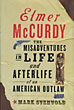 Elmer Mccurdy. The Misadventures In Life And Afterlife Of An American Outlaw by  Mark Svenvold