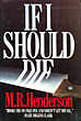If I Should Die. by M.R. Henderson