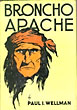 Broncho Apache.  by  Paul I. Wellman