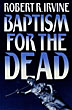Baptism For The Dead. by Robert R. Irvine