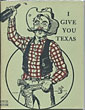 I Give You Texas. An Indispensable Guidebook For Centennial Visitors And Vade Mecum For After-Luncheon Orators. by Boyce House
