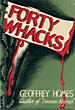 Forty Whacks. by  Geoffrey. Homes
