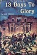 13 Days To Glory. The Siege Of The Alamo. by Lon. Tinkle