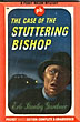 The Case Of The Stuttering Bishop. by  Erle Stanley. Gardner