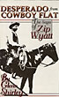 "Desperado From Cowboy Flat. The Saga Of ""Zip"" Wyatt by  Glenn Shirley"