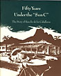 "Fifty Years Under The ""Sun C."" The Story Of Rancho De Los Caballeros. by Mark E. Fry"