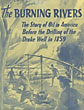 The Burning Rivers. The Story Of Oil In America Before The Drilling Of Drake Well In 1859.