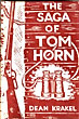 The Saga Of Tom Horn. The Story Of A Cattlemen's War With Personal Narratives, Newspaper Accounts And Official Documents And Testimonies. Illustrated With The Pageant Of Personalities.  by  Dean. Krakel