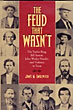 The Feud That Wasn't. The Taylor Ring, Bill Sutton, John Wesley Hardin, And Violence In Texas by  James M. Smallwood