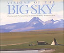 Visions Of The Big Sky. Painting And Photographing The Northern Rocky Mountain West.  by  Dan. Flores