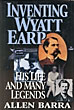 Inventing Wyatt Earp. His Life And Many Adventures. by Allen. Barra