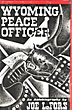 Wyoming Peace Officer. An Autobiography by Joe Lefors