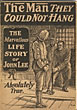 The Man They Could Not Hang. The Marvellous Life Story Of John Lee [Cover Title] Johnson Smith & Co., Racine, Wis