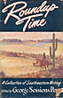 Roundup Time: A Collection Of Southwestern Writing  George Sessions  Perry [Edited By]