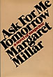 Ask For Me Tomorrow. by Margaret Millar