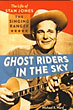 Ghost Riders In The Sky. The Life Of Stan Jones, The Singing Ranger by  Michael K. Ward
