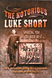 The Notorious Luke Short. Sporting Man Of The Wild West by  Jack And Chuck Parsons Demattos