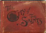 The City Of The Saints, Containing Views And Descriptions Of The Principal Points Of Interest In Salt Lake City And Vicinity; Also Brief Sketches Of The History And Religion Of The Latter Day Saints by  George Q. Cannon