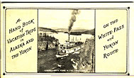 A Hand Book Of Vacation Trips In Alaska And The Yukon On The White Pass And Yukon Route by White Pass & Yukon Railway