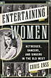 Entertaining Women: Actresses, Dancers, And Singers In The Old West by Chris Enss